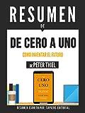 Resumen De 'De Cero A Uno: Como Inventar El Futuro - De Peter Thiel'