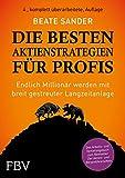 Die besten Aktienstrategien für Profis: Endlich Millionär werden mit breit gestreuter Langzeitanlage - Beate Sander
