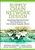 Supply Chain Network Design: Applying Optimization and Analytics to the Global Supply Chain (FT Press Operations Management) by Watson, Michael, Lewis, Sara, Cacioppi, Peter, Jayaraman, Ja (2012) Hardcover