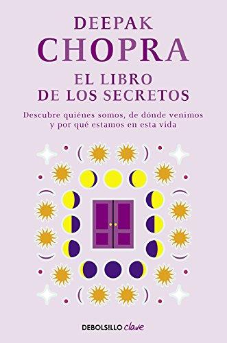 El libro de los secretos: Descubre quiénes somos, de dónde venimos y por qué estamos en esta vida (CLAVE) por Deepak Chopra