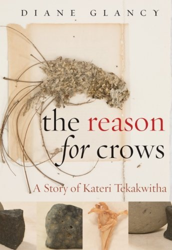The Reason for Crows: A Story of Kateri Tekakwitha (Excelsior Editions) by Diane Glancy (2009-02-12)