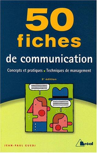 50 fiches de communication : Concepts et pratiques, Techniques de management par Jean-Paul Guedj