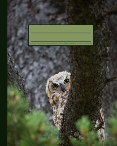 Who You Lookin' At Owl Peeking Composition Notebook: Funny & Cute Nature 160 Page Softcover Journal, College Ruled, 8x10 Workbook for School, Students, Outdoor Lovers, and Teachers by Tri-Moon Press (2016-07-09)