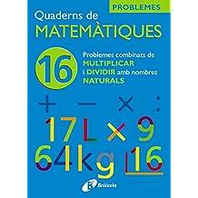 16 Problemes combinats de multiplicar i dividir amb naturals (Català - Material Complementari - Quaderns De Matemàtiques)