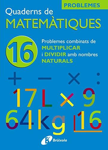 16 Problemes combinats de multiplicar i dividir amb naturals (Català - Material Complementari - Quaderns De Matemàtiques) - 9788483045930