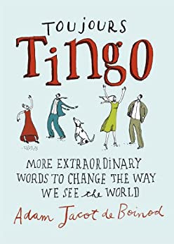 Toujours Tingo: Extraordinary Words to Change the Way We See the World von [de Boinod, Adam Jacot]