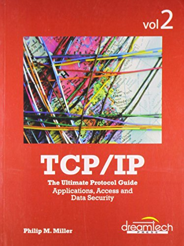 TCP/IP VOL 2: THE ULTIMATE PROTOCOL GUIDE APPLICATIONS,ACCESS AND DATA SECURITY [Paperback] [Jan 01, 2011] PHILIP M. MILLER