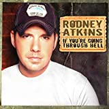 Songtexte von Rodney Atkins - If You're Going Through Hell