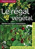 Le régal végétal - Reconnaître et cuisiner les plantes comestibles
