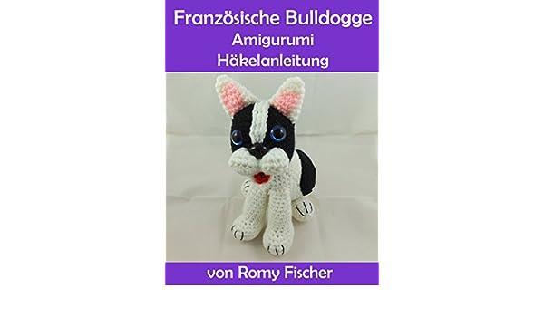 Französische Bulldogge Amigurumi Häkelanleitung Ebook Romy Fischer