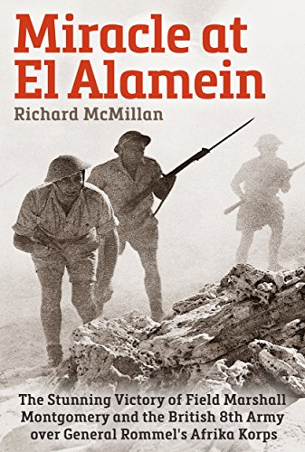 miracle-at-el-alamein-the-stunning-victory-of-field-marshall-montgomery-and-the-british-8th-army-ove