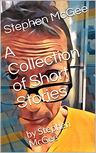 a-collection-of-short-stories-by-stephen-mcgee-english-edition