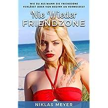 Friendzone - Wie Du sie als Mann verlässt oder von Beginn an vermeidest (Frauen ansprechen, Flirten, Dating)