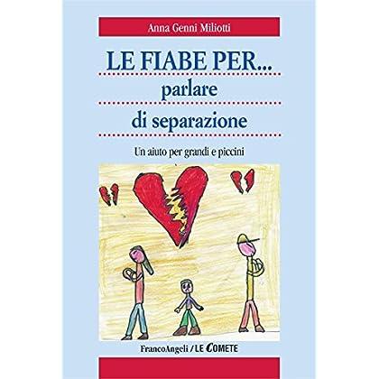 Le Fiabe Per Parlare Di Separazione. Un Aiuto Per Grandi E Piccini (Le Comete Vol. 201)