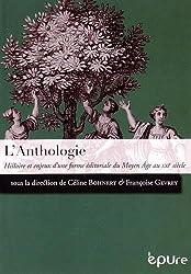 L'Anthologie. Histoire et Enjeux d'une Forme Editoriale du Moyen Age au Xxi<Sup>E</Sup> Siecle