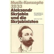 Aleksandr Skrjabin und die Skrjabinisten (Musik-Konzepte 32/33)