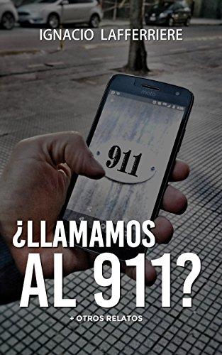 Descargar Libro ¿Llamamos al 911?: y otros relatos de Ignacio Lafferriere