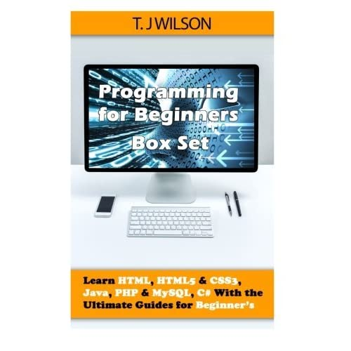 Programming For Beginner's Box Set: Learn HTML, HTML5 & CSS3, Java, PHP & MySQL, C# With the Ultimate Guides For Beginner's by T. J Wilson (2015-07-15)