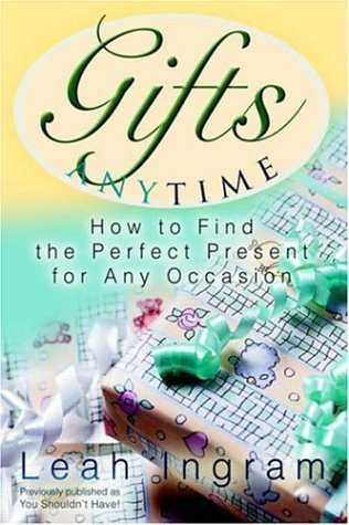 Gifts Anytime: How to Find the Perfect Present for Any Occasion by Leah Ingram (2005-05-19)