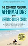 Affirmation | The 2500 Most Powerful Affirmations for Substance Abuse & Career: Includes Life Changing Affirmations for Alcoholism, Job Interview, University, Sales, Bullying & More