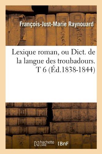 Lexique roman, ou Dict. de la langue des troubadours. T 6 (Éd.1838-1844) par François-Just-Marie Raynouard