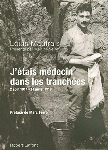 J'tais mdecin dans les tranches : 2 aot 1914 - 14 juillet 1919