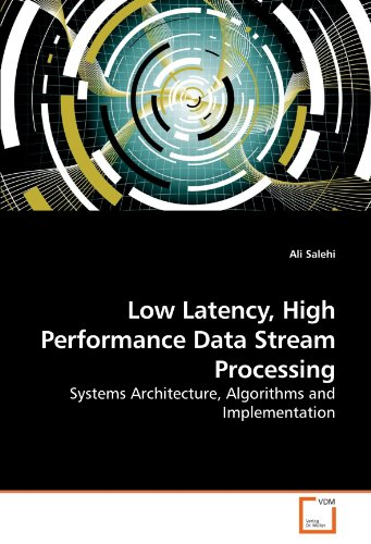 Low Latency, High Performance Data Stream Processing: Systems Architecture, Algorithms and Implementation