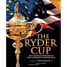 The Ryder Cup: The Complete History of Golf's Greatest Competition Hardcover ¨C July 1, 2014
