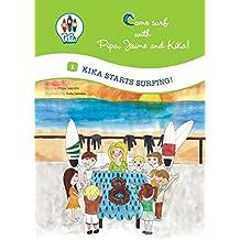 Kika Starts Surfing! (Come Surf with Pipa, Jaime and Kika! Book 1)