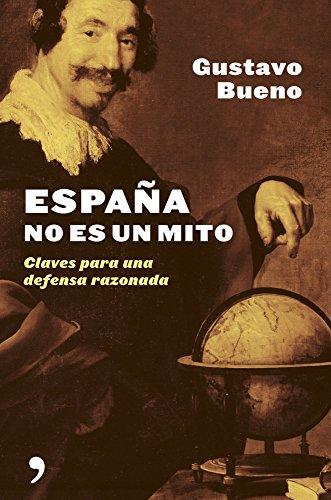 España no es un mito : claves para una defensa razonada por Gustavo Bueno