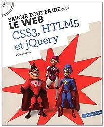 Savoir Tout Faire pour le Web - Tout pour Creer un Site (JQuery-CSS3-HTML5)