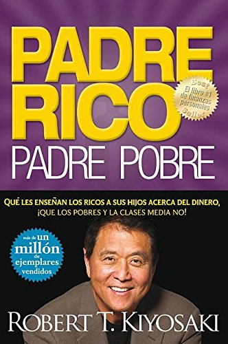 Padre Rico, padre pobre : que les enseñan los ricos a sus hijos acerca del dinero... (Padre Rico Advisors)