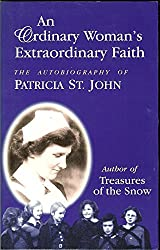 Ordinary Woman, Extraordinary Faith: the Autobiography of Patricia St. John