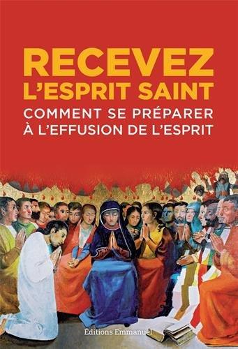 Recevez l'Esprit Saint : Comment se préparer à l'effusion de l'Esprit par Emmanuel (Editions de l')