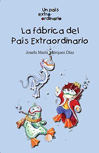 La fabrica del pais extraordinario (Un pais extraordinario) por Josefa María Márquez Díaz