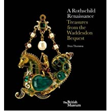 Rothschild Renaissance: The Waddesdon Bequest at the British Museum