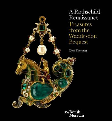 A Rothschild Renaissance: Treasures from the Waddesdon Bequest