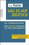 Sag es auf Deutsch: Das Fremdwörterlexikon: Über 20000 Fremdwörter aus allen Lebensgebieten