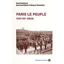 Paris le peuple: XVIIIe-XXe siècle