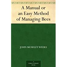 A Manual or an Easy Method of Managing Bees (English Edition)