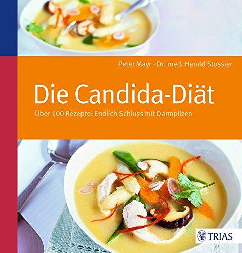 Die Candida-Diät: Über 100 Rezepte: Endlich Schluss mit Darmpilzen