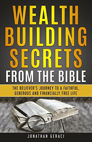 Wealth Building Secrets from the Bible: The Believer's Journey to a Faithful, Generous, and Financially Free Life por Jonathan Geraci