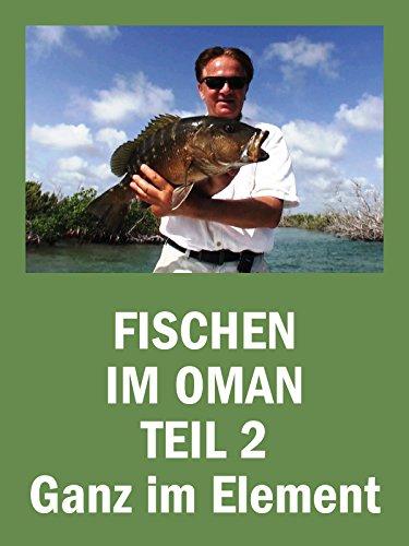 Element Teil (Fischen im Oman Teil 2 - Ganz im Element)