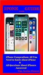 IPHONE USER GUIDE FOR (IPHONE X, IPHONE 8 PLUS, IPHONE 8, IPHONE 7 PLUS, IPHONE 7, IPHONE 6PLUS, IPHONE 6S, IPHONE 6, IPHONE 5S, IPHONE5C AND IPHONE 5) DO YOU KNOW ALL ABOUT YOUR iPHONE? DO YOU WANT TO GET THE BEST OF YOUR IPHONE? HAVE YOU UTILIZED E...