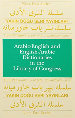Arabic-English and English-Arabic Dictionaries in the Library of Congress (Near East Series, No. 5)