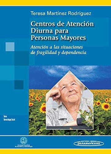 Centros de Atención diurna para Personas Mayores: Atención a las situaciones de fragilidad y dependencia por Teresa Martínez Rodríguez