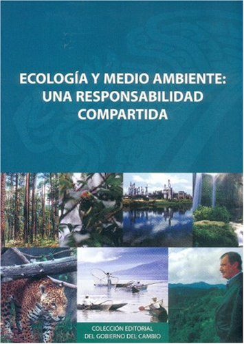 Ecologia y medio ambiente/Ecology and Environment: Una responsabilidad compartida/A Shared Responsibility (Coleccion Editorial del Gobierno del Cambio) por Not Available