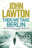 Then We Take Berlin (Joe Wilderness Series)