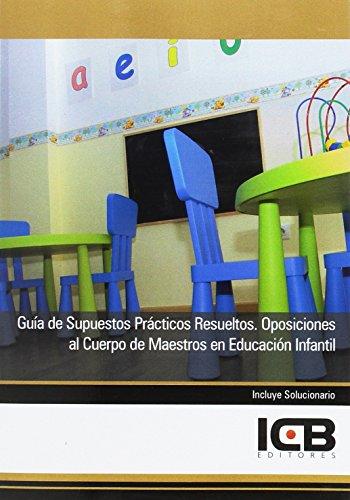 Guía de Supuestos Prácticos Resueltos. Oposiciones al Cuerpo de Maestros en Educación Infantil
