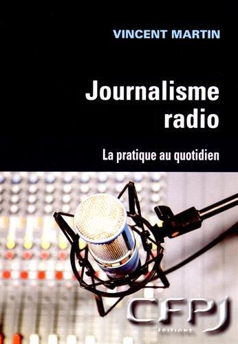 Le journalisme radio: La pratique au quotidien.